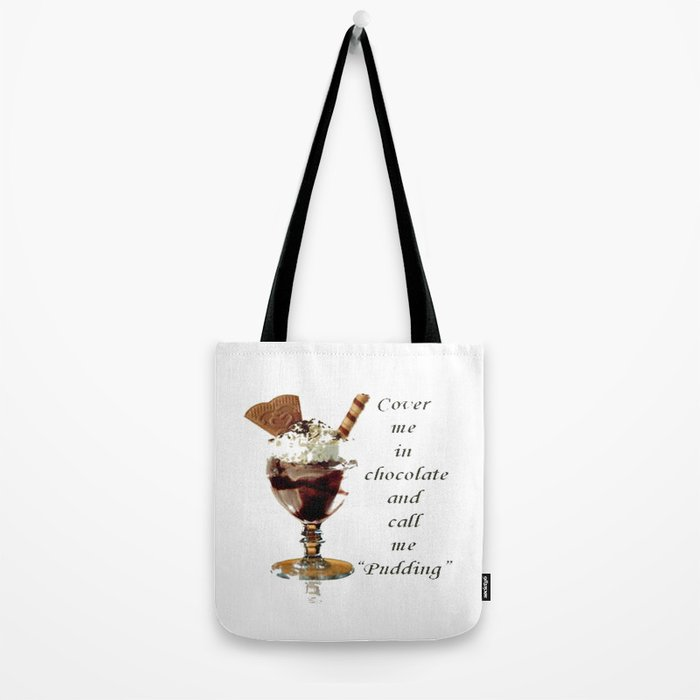 """Cover Me In Chocolate And Call Me """"Pudding"""" Tote Bag"""
