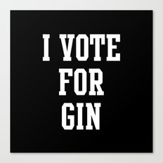 I VOTE FOR GIN Canvas Print