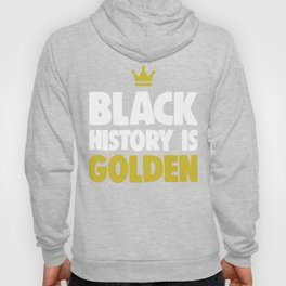 Black History Month Gift T Shirt Black History Is Golden Hoody