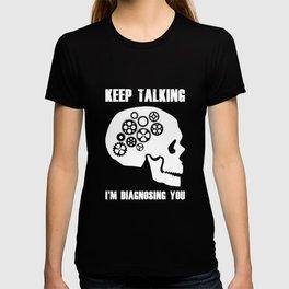 Keep Talking I'm Diagnosing You Funny Psychiatrist T-Shirt T-shirt