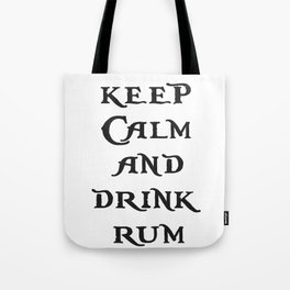 Keep Calm and drink rum - pirate inspired quote Tote Bag