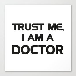 Trust me, I am a Doctor Canvas Print