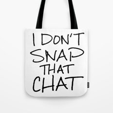I Don't Snap that Chat Tote Bag