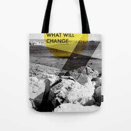 What Will Change Tote Bag