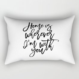 Home is wherever i'm with you,inspirational quote,quote prints,wall art,home sweet home Rectangular Pillow