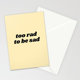 too rad to be sad Stationery Cards