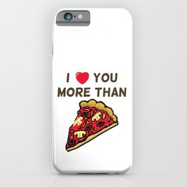 Funny Valentine's Day I Love You More Than Pizza iPhone Case