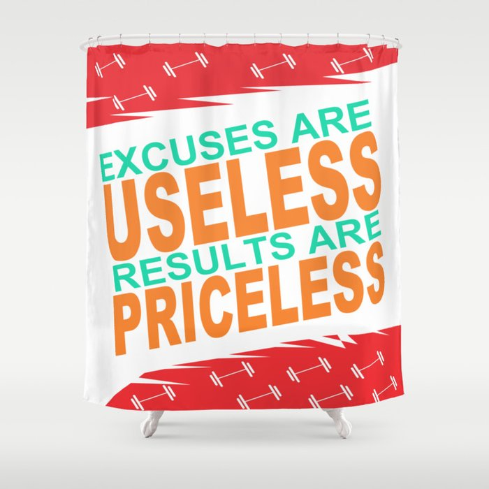 Excuses are useless. Results are priceless Motivating Quote Design Shower Curtain