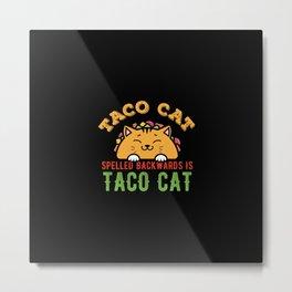 Taco Cat Funny Tacocat Metal Print