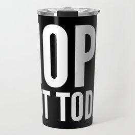 NOPE NOT TODAY (Black) Travel Mug