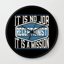 Receptionist  - It Is No Job, It Is A Mission Wall Clock