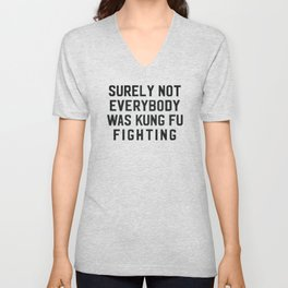 Surely Not Everybody Was Kung Fu Fighting Unisex V-Neck