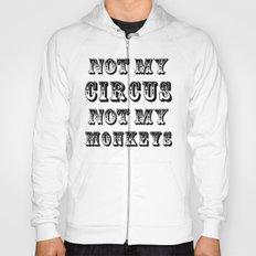NOT MY CIRCUS NOT MY MONKEYS Hoody