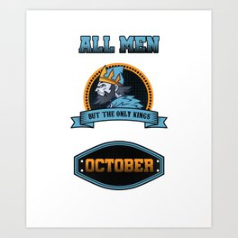 All Men Are Equal But Only Kings Are Born In October Birthday Celebration Party Birth Month Gift Art Print