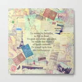 To travel is to live quote Metal Print