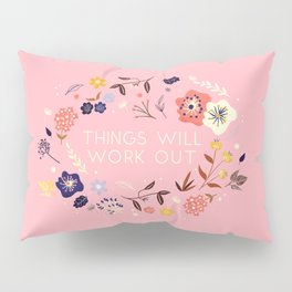 Things will work out - flowers and type Pillow Sham