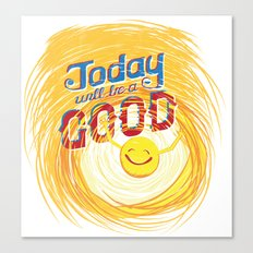 Today will be a good day Canvas Print