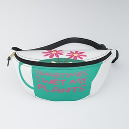 Sometimes I Wet My Plants graphic   Gardening tee Fanny Pack