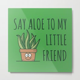 Say Aloe To My Little Friend - Funny Cactus Pun Gift Metal Print