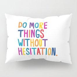 Without Hesitation Pillow Sham