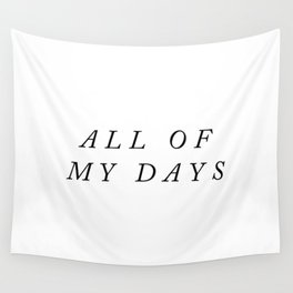 All of my days typography Wall Tapestry