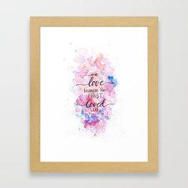 He First Loved Us Framed Art Print