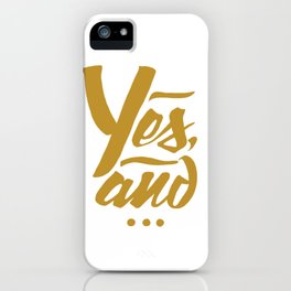 Yes, and... iPhone Case