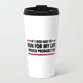 Run For My Life Funny Quote Travel Mug