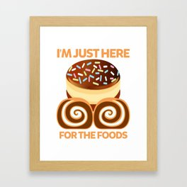I'm Just Here For The Foods Framed Art Print