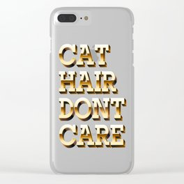 Cat Hair, Dont Care Clear iPhone Case