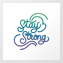 Stay Strong motivational quote lettering in original calligraphic style Art Print