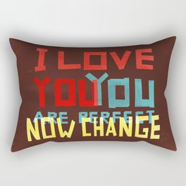 I LOVE YOU YOU ARE PERFECT NOW CHANGE Rectangular Pillow