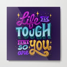 Life Is Tough But So Are You Metal Print