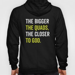 The Bigger The Quads The Closer To God Hoody