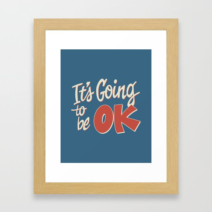 It's Going To Be OK Framed Art Print