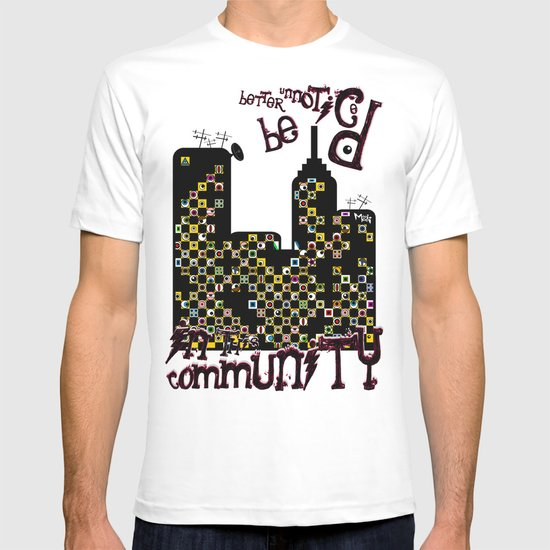 ...BETTER BE UNNOTICED IN THIS COMMUNITY... T-shirt