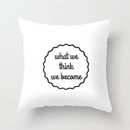 what we think we become Throw Pillow