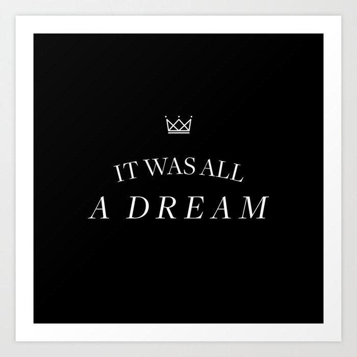 It was all a dream... Art Print