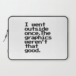 I Went Outside Once. The Graphics Weren't That Good. Laptop Sleeve