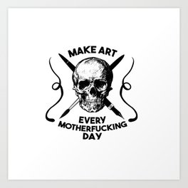 Make Art Every Motherfucking Day (black on white) Art Print
