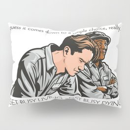 Get Busy Living Or Get Busy Dying Pillow Sham