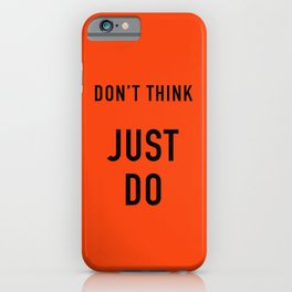 Don't think Just DO iPhone Case