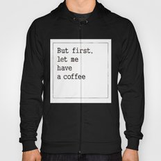 Let me have a coffee Hoody