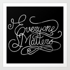 everyone matters Art Print