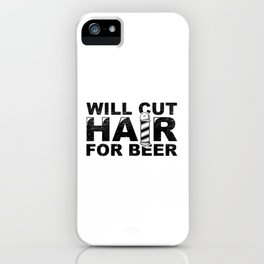 Fun Barber Hairdresser Gift Will Cut Hair For Beer iPhone Case