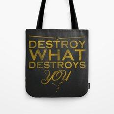 Destroy what destroys you Tote Bag