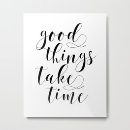 MOTIVATIONAL Poster,Good Things Take Time,Inspirational Quote,Office Decor,Home Decor,Bedroom Decor Metal Print