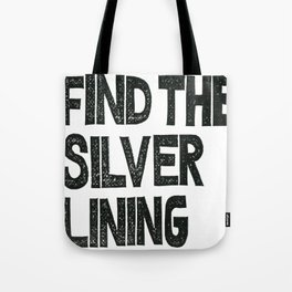 FIND THE SILVER LINING  Tote Bag