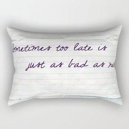sometimes too late Rectangular Pillow