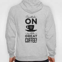 Switch On With Great Coffee! Hoody